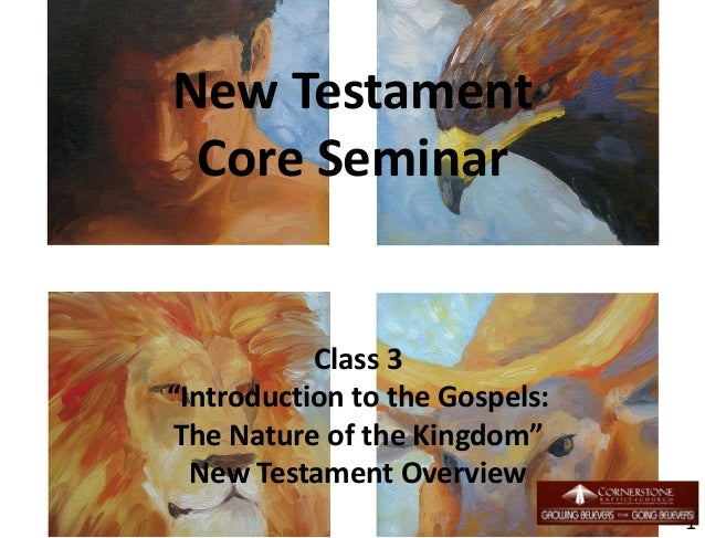 "New Testament Core Seminar Class 3 ""Introduction to the Gospels: The Nature of the Kingdom"" New Testament Overview 1"