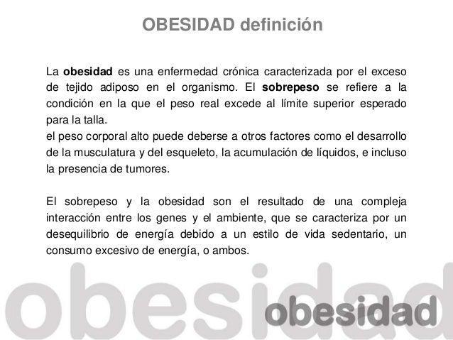 La obesidad es una enfermedad crónica caracterizada por el exceso de tejido adiposo en el organismo. El sobrepeso se refie...