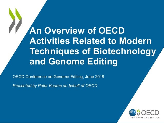 An Overview of OECD Activities Related to Modern Techniques of Biotechnology and Genome Editing OECD Conference on Genome ...