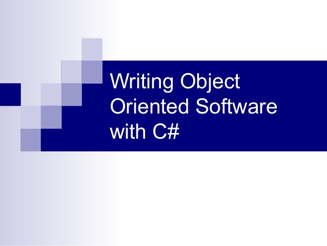 Writing ObjectOriented Softwarewith C#