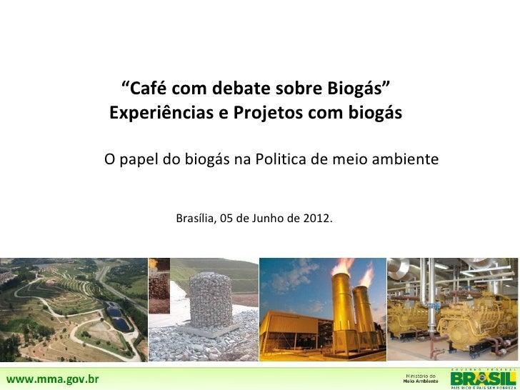 """""""Café com debate sobre Biogás""""Experiências e Projetos com biogásO papel do biogás na Politica de meio ambiente         Bra..."""