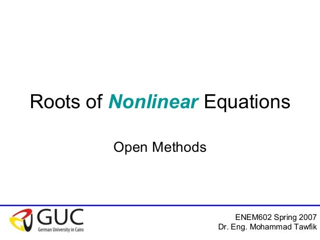 ENEM602 Spring 2007 Dr. Eng. Mohammad Tawfik Roots of Nonlinear Equations Open Methods