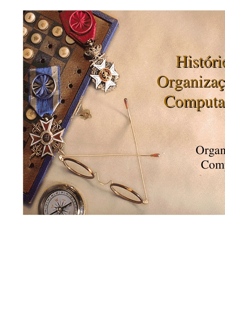 Histórico eOrganização dos Computadores     Organização dos      Computadores
