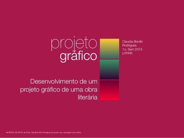 projeto gráfico Desenvolvimento de um projeto gráfico de uma obra literária Claudia Bordin Rodrigues 1o. Sem 2013 UTFPR MATE...