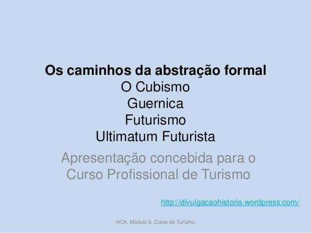 Os caminhos da abstração formal O Cubismo Guernica Futurismo Ultimatum Futurista Apresentação concebida para o Curso Profi...