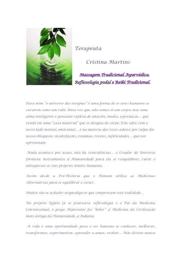 Terapeuta Cristina Martins Massagem Tradicional Ayurvédica, Reflexologia podal e Reiki Tradicional.  Para mim ''o universo...