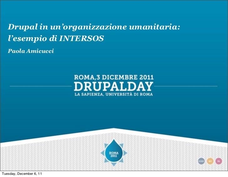 Drupal in un'organizzazione umanitaria:   l'esempio di INTERSOS   Paola AmicucciTuesday, December 6, 11
