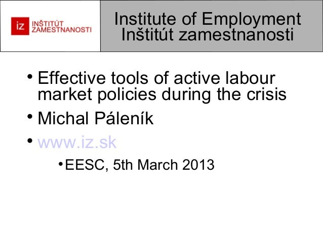 Institute of Employment               Inštitút zamestnanosti  Effective tools of active labour  market policies during th...