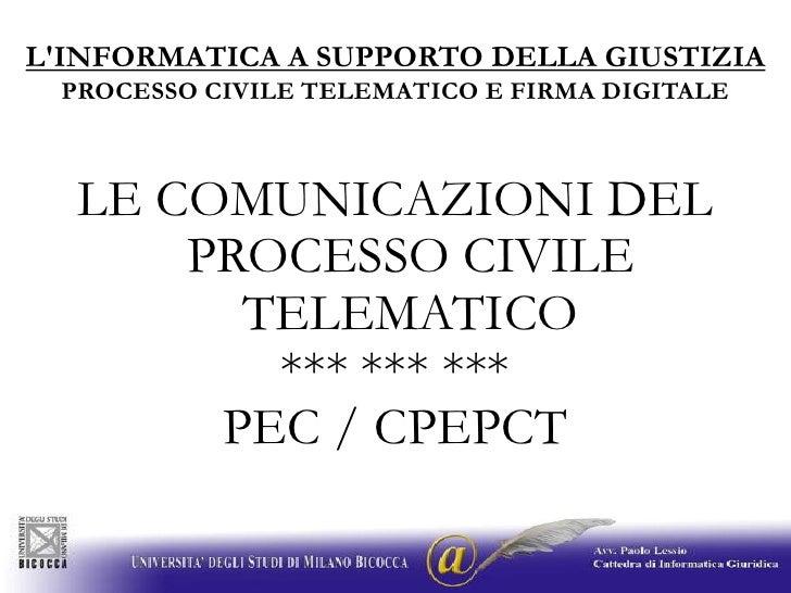 L'INFORMATICA A SUPPORTO DELLA GIUSTIZIA<br />PROCESSO CIVILE TELEMATICO E FIRMA DIGITALE<br />LE COMUNICAZIONI DEL PROCES...