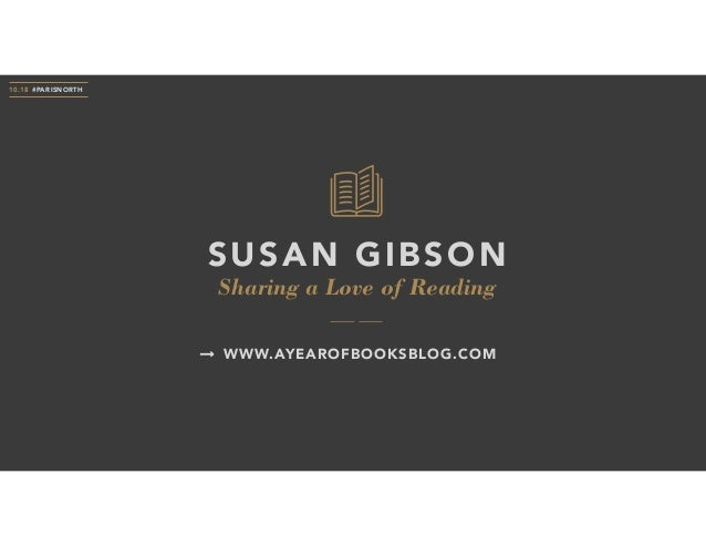 Sharing a Love of Reading SUSAN GIBSON 10.18 #PARISNORTH WWW.AYEAROFBOOKSBLOG.COM