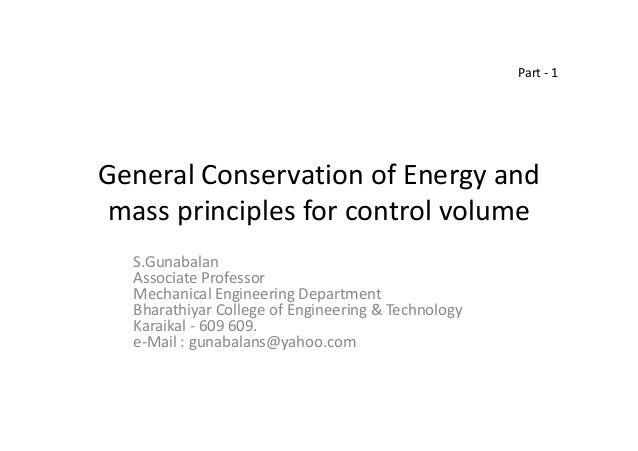 General Conservation of Energy and mass principles for control volume S.Gunabalan Associate Professor Mechanical Engineeri...