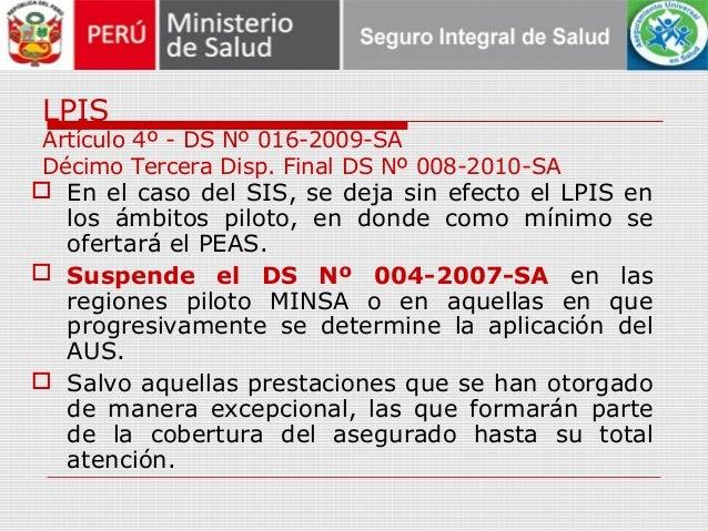 LPIS Artículo 4º - DS Nº 016-2009-SA Décimo Tercera Disp. Final DS Nº 008-2010-SA  En el caso del SIS, se deja sin efecto...