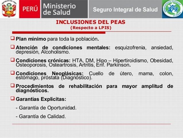INCLUSIONES DEL PEAS (Respecto a LPIS)  Plan mínimo para toda la población.  Atención de condiciones mentales: esquizofr...