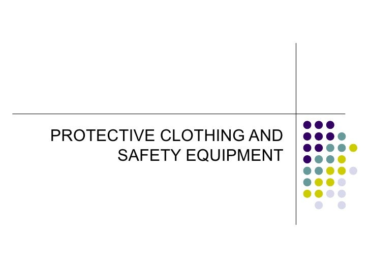 PROTECTIVE CLOTHING AND      SAFETY EQUIPMENT