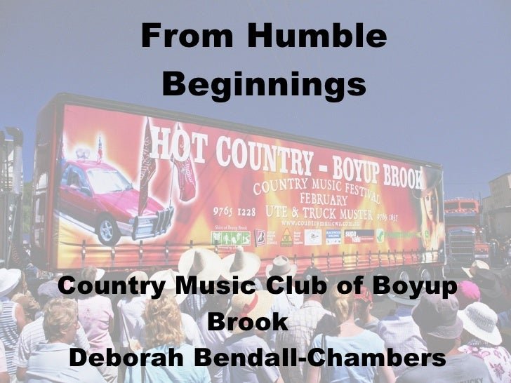 From Humble Beginnings Country Music Club of Boyup Brook Deborah Bendall-Chambers