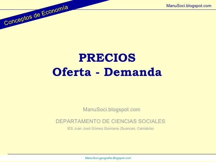 PRECIOS Oferta - Demanda DEPARTAMENTO DE CIENCIAS SOCIALES IES Juan José Gómez Quintana (Suances, Cantabria) ManuSoci.blog...