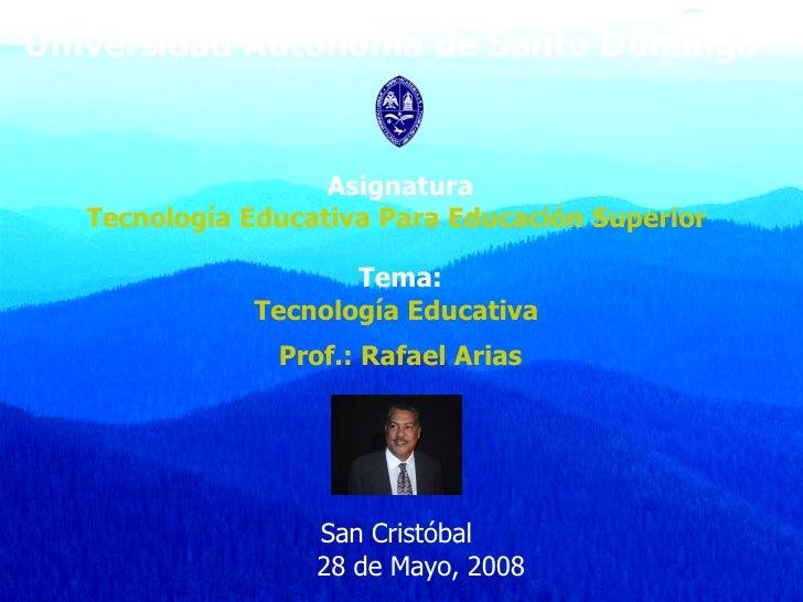 Universidad Autónoma de Santo Domingo Asignatura Tecnología Educativa Para Educación Superior  Tema: Tecnología Educativa ...