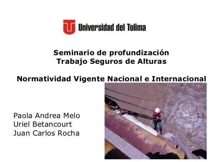 MARCO   TECNICO Y LEGAL Seminario de profundización Trabajo Seguros de Alturas Normatividad Vigente Nacional e Internacion...