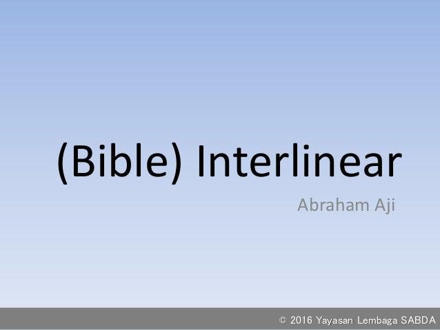 (Bible) Interlinear Abraham Aji © 2016 Yayasan Lembaga SABDA