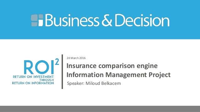 Insurance comparison engine Information Management Project Speaker: Miloud Belkacem 24 March 2016