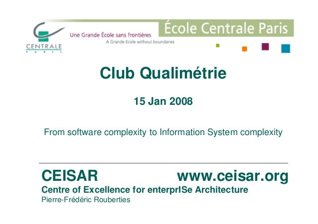 Club Qualimétrie 15 Jan 2008 CEISAR www.ceisar.org Centre of Excellence for enterprISe Architecture Pierre-Frédéric Rouber...