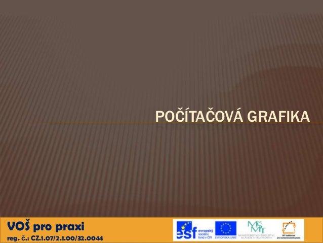 POČÍTAČOVÁ GRAFIKAVOŠ pro praxireg. č.: CZ.1.07/2.1.00/32.0044