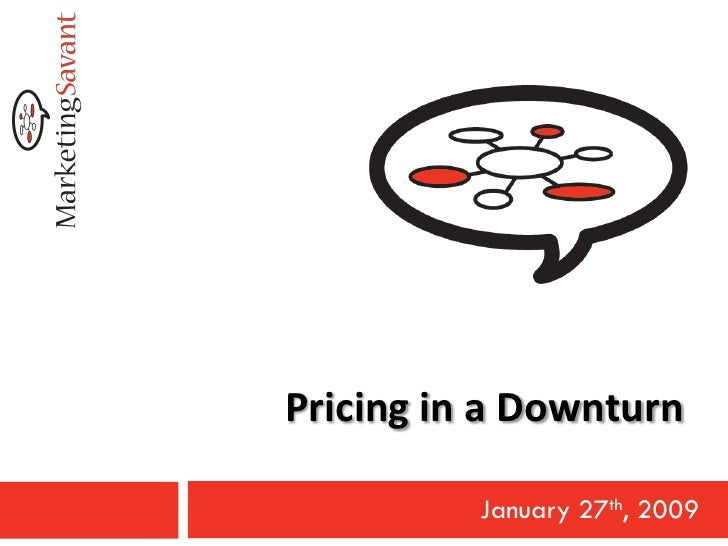 Pricing in a Downturn            January 27th, 2009