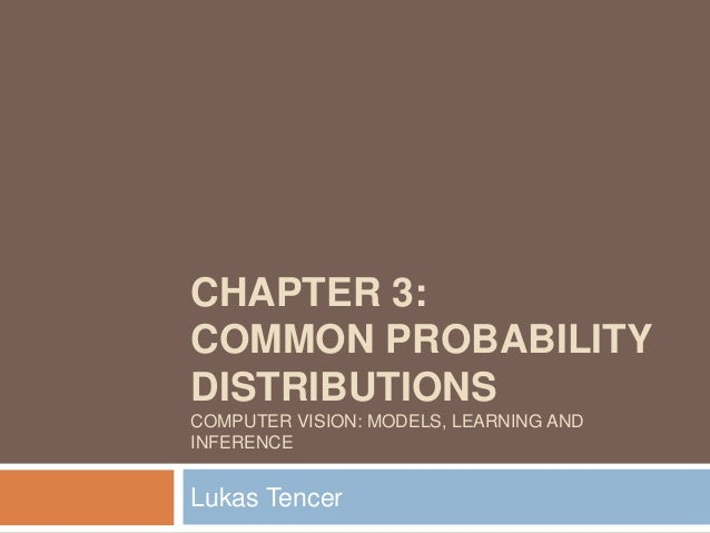 CHAPTER 3:COMMON PROBABILITYDISTRIBUTIONSCOMPUTER VISION: MODELS, LEARNING ANDINFERENCELukas Tencer