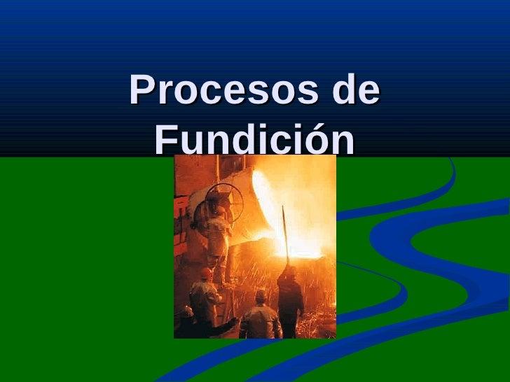 <ul>Procesos de Fundición </ul>