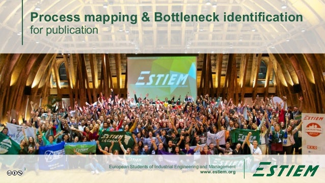 European Students of Industrial Engineering and Management www.estiem.org Process mapping & Bottleneck identification for ...