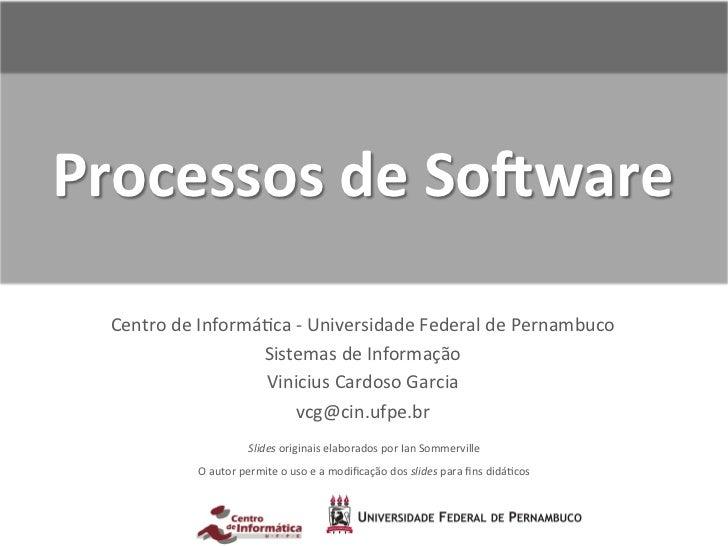 Processos de So*ware   Centro de Informá-ca -‐ Universidade Federal de Pernambuco                  ...