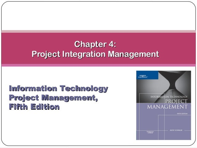 Chapter 4:Chapter 4: Project Integration ManagementProject Integration Management Information TechnologyInformation Techno...