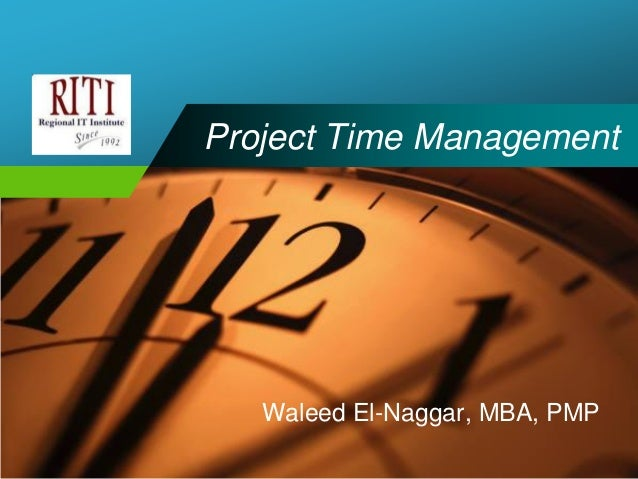 CompanyLOGO      Project Time Management             Waleed El-Naggar, MBA, PMP