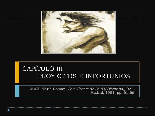 JOSÉ María Román, San Vicente de Paúl (I Biografía), BAC, Madrid, 1981, pp. 61-66.