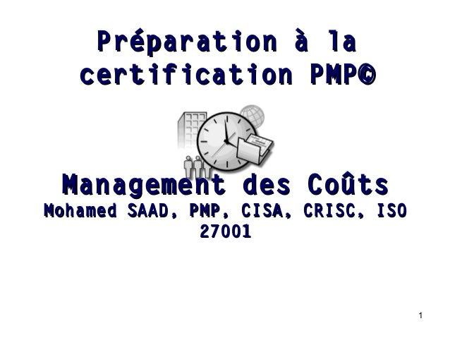 1 Management des CoûtsManagement des Coûts Mohamed SAAD, PMP, CISA, CRISC, ISOMohamed SAAD, PMP, CISA, CRISC, ISO 27001270...