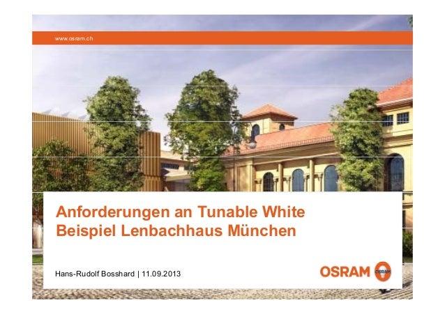 www.osram.ch www.osram.de Hans-Rudolf Bosshard | 11.09.2013 Anforderungen an Tunable White Beispiel Lenbachhaus München