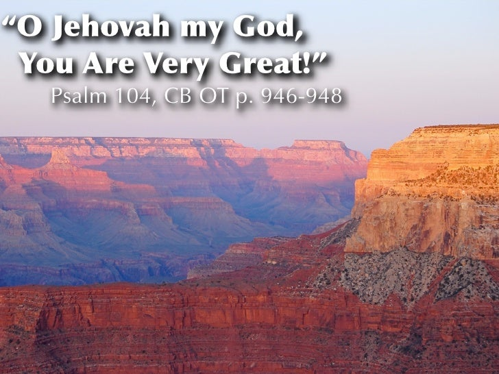 """""""O Jehovah my God, You Are Very Great!""""   Psalm 104, CB OT p. 946-948"""