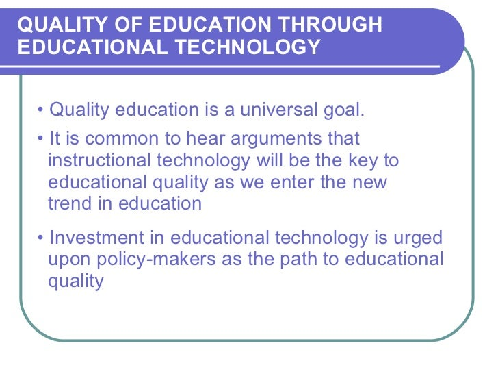 <ul><li>Quality education is a universal goal.  </li></ul>QUALITY OF EDUCATION THROUGH EDUCATIONAL TECHNOLOGY <ul><li>It i...