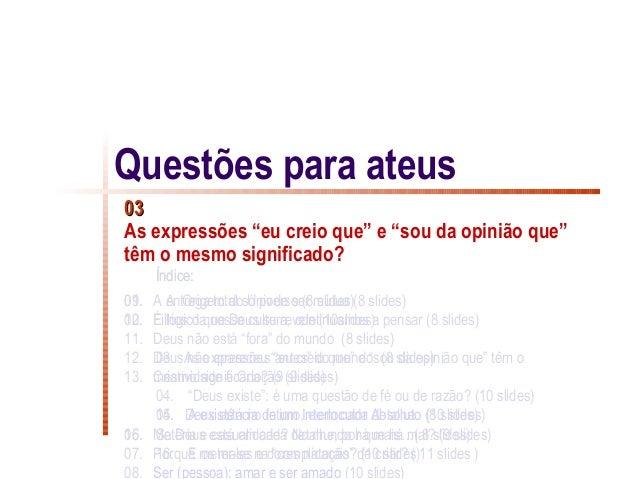 """Questões para ateus03As expressões """"eu creio que"""" e """"sou da opinião que""""têm o mesmo significado?      Índice:01.09. A entr..."""