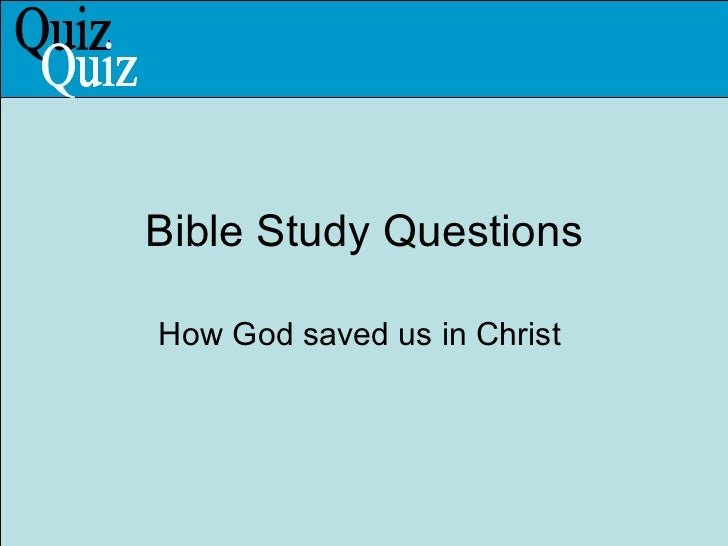 Bible Study Questions How God saved us in Christ  Quiz
