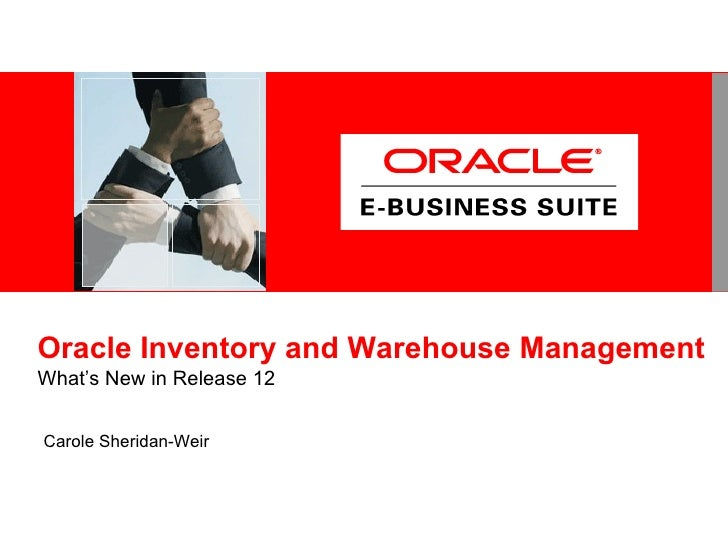 Oracle Inventory and Warehouse ManagementWhat's New in Release 12Carole Sheridan-Weir