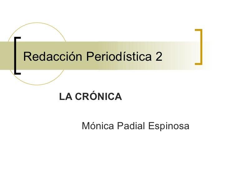 Redacción Periodística 2 LA CRÓNICA Mónica Padial Espinosa