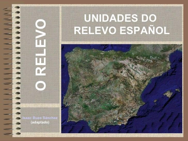 UNIDADES DO  RELEVO ESPAÑOL Isaac Buzo Sánchez (adaptado) O RELEVO