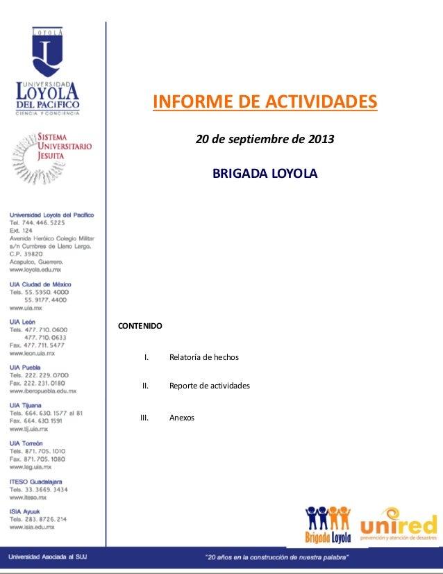 INFORME DE ACTIVIDADES 20 de septiembre de 2013 BRIGADA LOYOLA CONTENIDO I. Relatoría de hechos II. Reporte de actividades...
