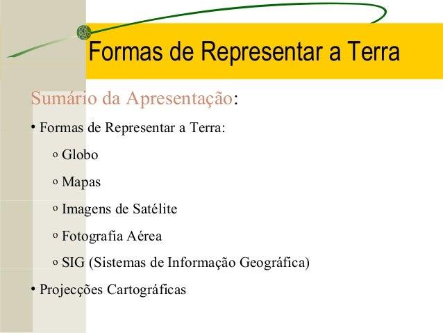 Formas de Representar a Terra Sumário da Apresentação: • Formas de Representar a Terra: o  Globo  o  Mapas  o  Imagens de ...