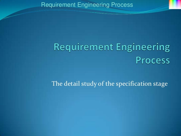 Requirement Engineering Process   The detail study of the specification stage