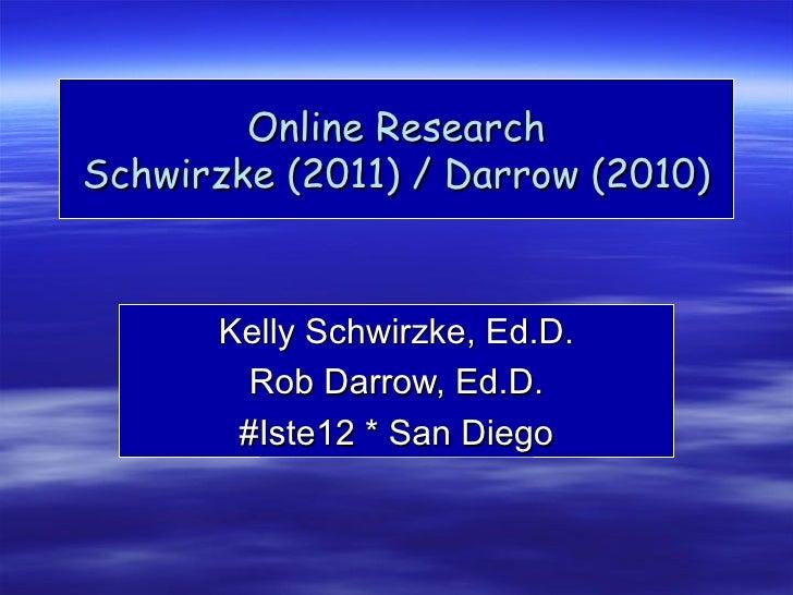 Online ResearchSchwirzke (2011) / Darrow (2010)      Kelly Schwirzke, Ed.D.        Rob Darrow, Ed.D.       #Iste12 * San D...