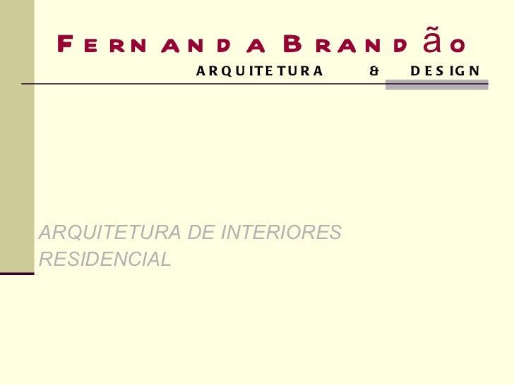Fernanda Brandão   ARQUITETURA  &  DESIGN ARQUITETURA DE INTERIORES RESIDENCIAL