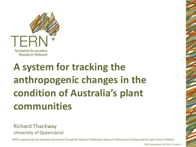 A system for tracking theanthropogenic changes in thecondition of Australia's plantcommunitiesRichard ThackwayUniversity o...