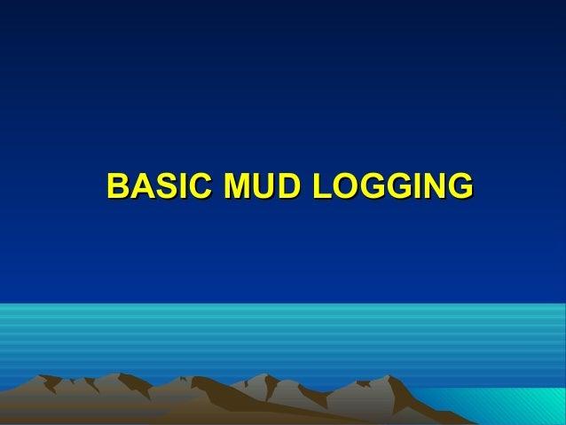 BASIC MUD LOGGINGBASIC MUD LOGGING